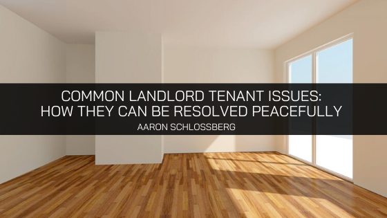 Attorney Aaron Schlossberg Discusses Common Landlord Tenant Issues and How They Can Be Resolved Peacefully